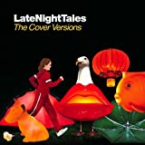 Late Night Tales - The Cover Versions (ALNCDC001)を試聴する