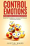 Control Emotions: The Best Guide on Mastering Emotions (Positive Thinking & Good Emotions)