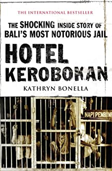 Hotel Kerobokan: The Shocking Inside Story of Bali's Most Notorious Jail by [Bonella, Kathryn]