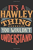 It's A Hawley Thing You Wouldn't Understand: Want To Create An Emotional Moment For A Hawley Family Member ? Show The Hawley's You Care With This Personal Custom Gift With Hawley's Very Own Family Name Surname Planner Calendar Notebook Journal