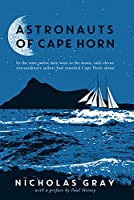 Astronauts of Cape Horn: by the time twelve men went to the moon, only eleven extraordinary sailors had rounded Cape Horn alone
