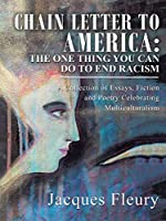 Chain Letter to America: The One Thing You Can Do to End Racism: A Collection of Essays, Fiction and Poetry Celebrating Multiculturalism