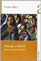 Dialogo e libertà. Etica, democrazia e socialità