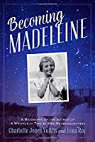 Becoming Madeleine: A Biography  of the Author of A Wrinkle in Time by Her Grandaughters