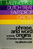 Phrase and Word Origins: A Study of Familiar Expression