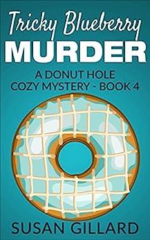 [Gillard, Susan]のTricky Blueberry Murder: A Donut Hole Cozy - Book 4 (A Donut Hole Cozy Mystery) (English Edition)