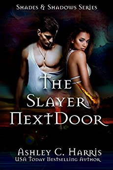 The Slayer Next Door (Shades and Shadows: Slayer Next Door Book 1) by [Harris, Ashley C.]