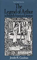Legend of Arthur in British and American Literature (Twayne's English Authors Series)