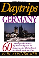 Daytrips Germany: 60 One Day Adventures With 68 Maps