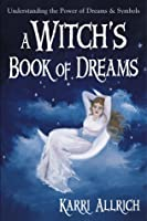 A Witch's Book of Dreams: Understanding the Power of Dreams & Symbols