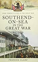 Southend-on-Sea in the Great War (Your Towns and Cities in the Great War)