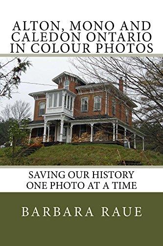 Alton, Mono and Caledon Ontario in Colour Photos: Saving Our History One Photo at a Time (Cruising Ontario Book 47) (English Edition)