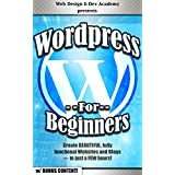 WORDPRESS: FOR BEGINNERS: Create BEAUTIFUL, fully functional Websites and Blogs — in just a FEW hours! (web design, web development, app design, app development, ... javascript, jquery, php) (English Edition)