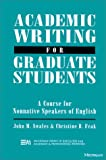 Academic Writing for Graduate Students: Essential Tasks and Skills: A Course for Nonnative Speakers of English (English for Specific Purposes)