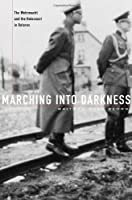 Marching into Darkness: The Wehrmacht and the Holocaust in Belarus by Waitman Wade Beorn(2014-01-06)