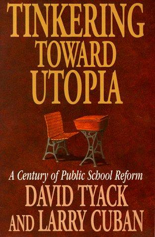 Download Tinkering toward Utopia: A Century of Public School Reform 0674892836