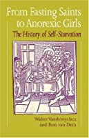 From Fasting Saints to Anorexic Girls: The History of Self-Starvation (Eating Disorders) by Walter Vandereycken Ron Van Deth(2001-01-01)