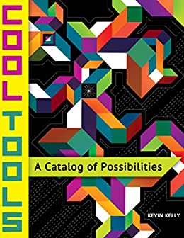 [Kelly, Kevin ]のCool Tools: A Catalog of Possibilities (English Edition)