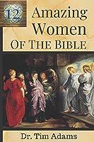 12 Amazing Women of the Bible