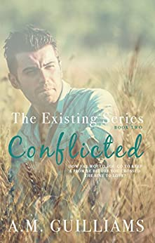 Conflicted (The Existing Series Book 2) by [Guilliams, A.M.]