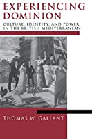 Experiencing Dominion: Culture, Identity, and Power in the British Mediterranean