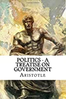 Politics - a Treatise on Government