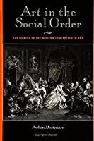 Art in the Social Order: The Making of the Modern Conception of Art