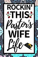 """Rockin' This Pastor's Wife Life: Cute Notebook/Journal (6"""" X 9"""") Appreciation Gift For Pastors Wife"""