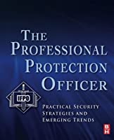 The Professional Protection Officer: Practical Security Strategies and Emerging Trends by Sandi J Davies IFPO(2010-04-08)
