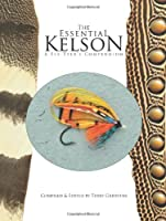 The Essential Kelson: A Fly-Tyer's Compendium