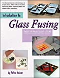 Introduction to Glass Fusing: 15 Complete Project Lessons…