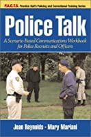 Police Talk: A Scenario-Based Communications Workbook for Police Recruits and Officers (P.A.C.T. (Upper Saddle River, Nj).)
