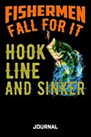 Fishermen Fall For It Hook Line And Sinker Journal: Funny Fishing Journal Saying Great Gift For Dad 6 x 9 Wide Ruled Paper 150 Pages