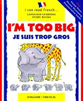I'm Too Big/Je Suis Trop Gros (Language Learning Story Books. I Can Read French)