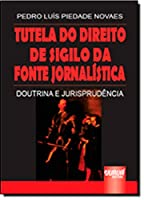 Tutela do Direito de Sigilo da Fonte Jornalística. Doutrina e Jurisprudência