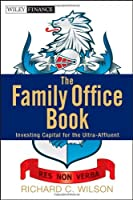 The Family Office Book: Investing Capital for the Ultra-Affluent by Richard C. Wilson(2012-08-07)
