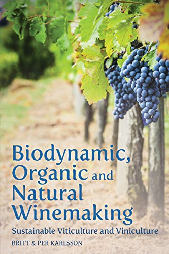 Download Biodynamic, Organic and Natural Winemaking: Sustainable Viticulture and Viniculture 1782501134