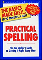 Practical Spelling: The Bad Speller's Guide to Getting It Right Every Time (Basics Made Easy)
