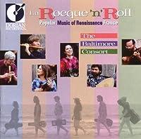 La Rocque 'n' Roll - Popular Music of Renaissance France / The Baltimore Consort