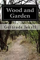 Wood and Garden: Notes and Thoughts Practical and Critical of a Working Amateur【洋書】 [並行輸入品]