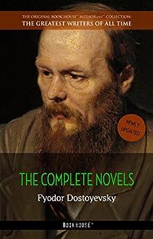 Fyodor Dostoyevsky: The Complete Novels (The Greatest Writers of All Time Book 38) by [Dostoyevsky, Fyodor, Book House]