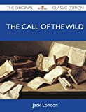 The Call of the Wild: The Original Classic Edition