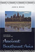 Historical Dictionary of Ancient Southeast Asia (Historical Dictionaries of Ancient Civilizations and Historical Eras)