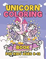 Unicorn Coloring Book for Kids Ages 8-12: Unicorns Coloring Pages with Fun and Creative