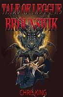 Tale of Leggue Brounswik (Brounswik Chronicles)