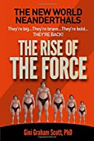 The New Neanderthals: The Rise of the Force: They're big…They're brave…They're bold… THEY'RE BACK!