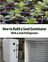 How to Build a Seed Germinator from a Junk Refrigerator