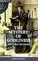 The Mystery of Godliness: And Other Select Sermons (Puritan Writings)