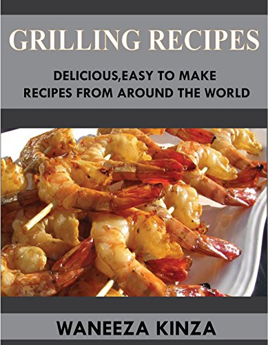 GRILLING RECIPES: DELICIOUS, EASY TO MAKE  RECIPES FROM AROUND THE WORLD (English Edition)