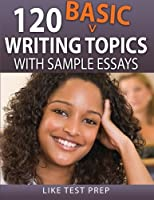 120 Basic Writing Topics With Sample Essays (Q1-120)